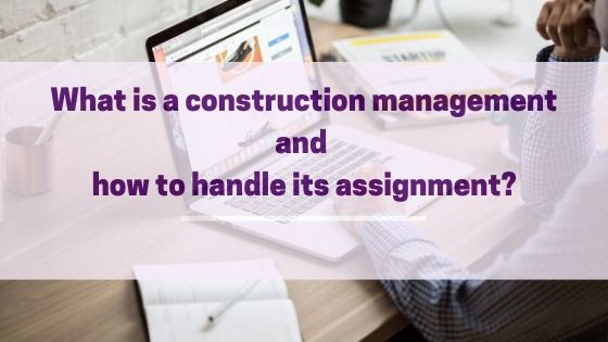 What is a construction management and how to handle its assignment?