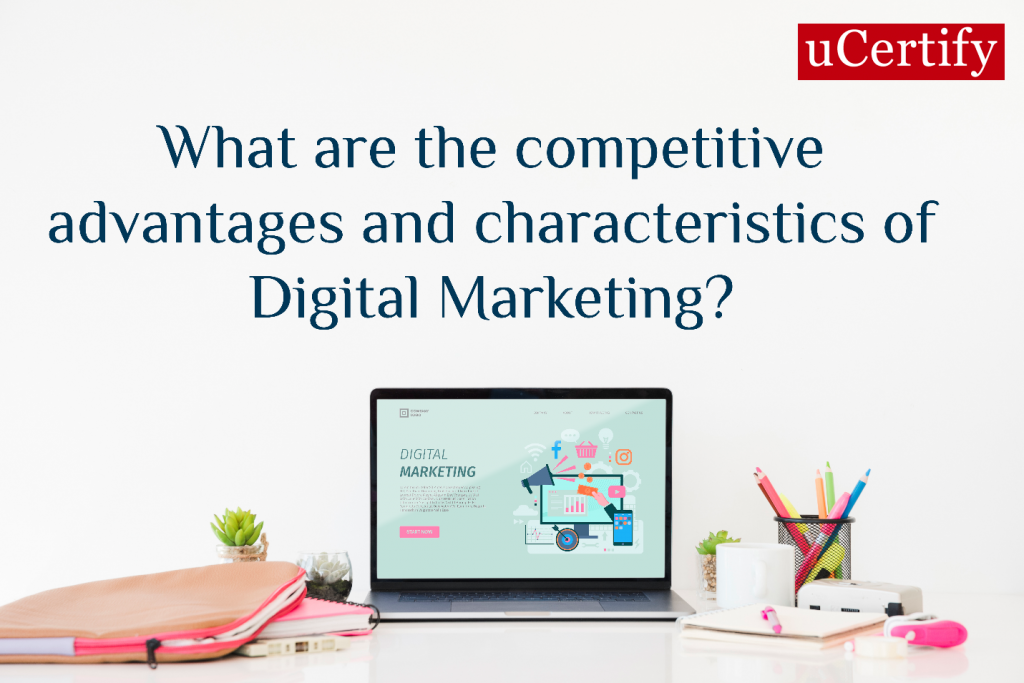 advantages and characteristics of Digital Marketing