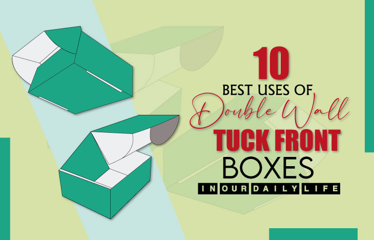 10 best Uses of Double Wall Tuck Front Boxes in our Daily Life